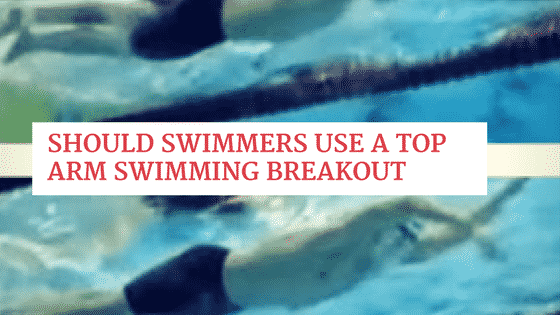 Should Swimmers Use a Top Arm Swimming Breakout