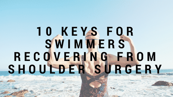 10 Keys for Swimmers Recovering from Shoulder Surgery