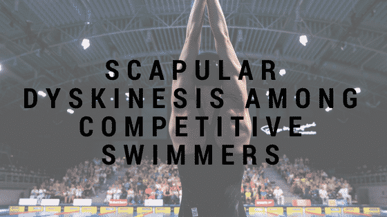 Scapular Dyskinesis Among Competitive Swimmers