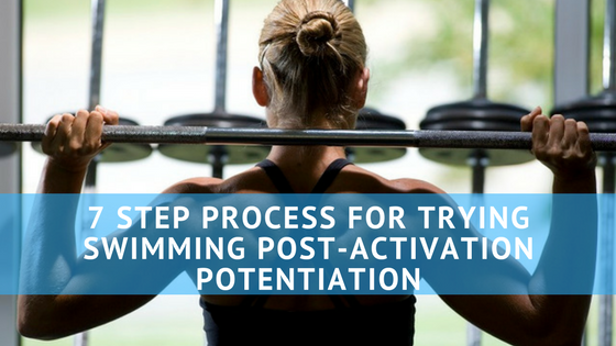 7 Step Process for Trying Swimming Post-Activation Potentiation