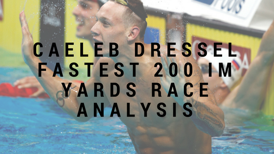 Caeleb Dressel Fastest 200 IM Yards Race Analysis