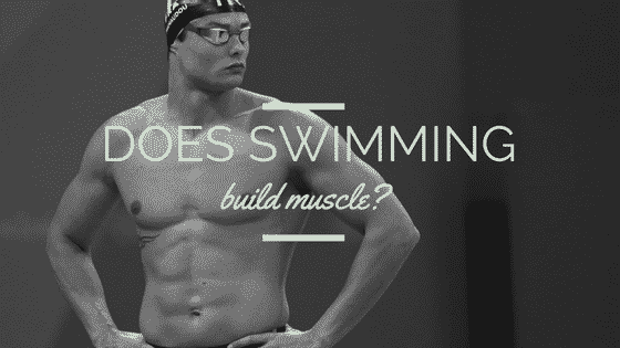 Does Swimming Build Muscle - Swimming Science