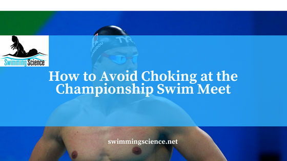 How to Avoid Choking at the Championship Swim Meet