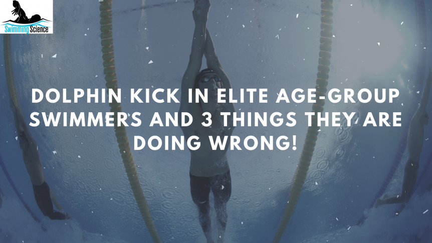 Dolphin Kick in Elite Age-Group Swimmers and 3 Things They are Doing Wrong
