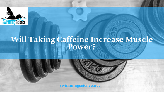 Will Taking Caffeine Increase Muscle Power?