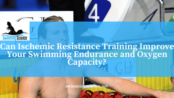 Can Ischemic Resistance Training Improve Your Swimming Endurance and Oxygen Capacity?