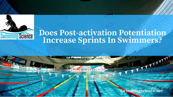 Does Post-activation Potentiation Increase Sprints In Swimmers?