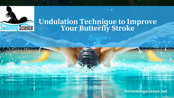 Undulation Technique to Improve Your Butterfly Stroke