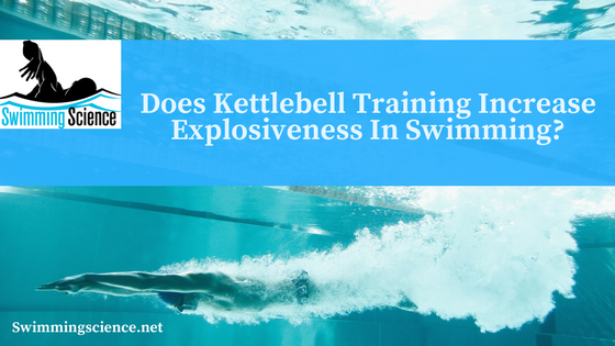 Does Kettlebell Training Increase Explosiveness In Swimming?