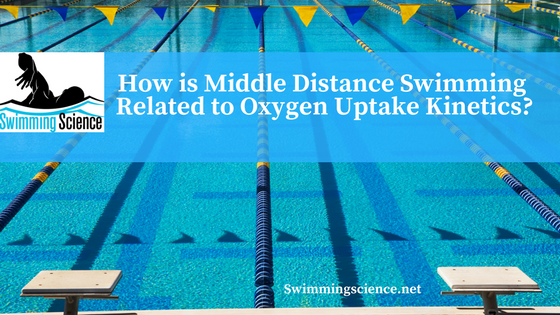 How is Middle Distance Swimming Related to Oxygen Uptake Kinetics?
