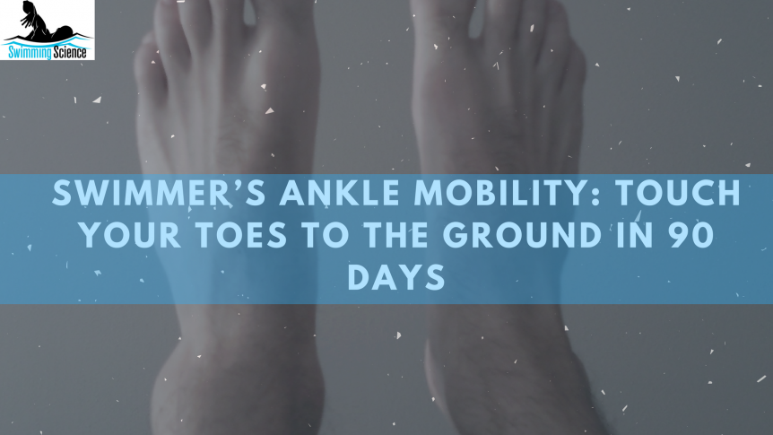 Swimmer's Ankle Mobility Touch Your Toes to the Ground in 90 Days