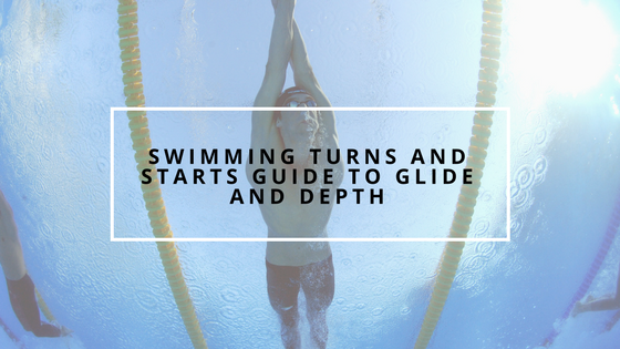 Swimming Turns and Starts Guide to Glide and Depth