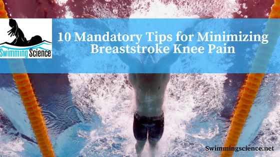 10 Mandatory Tips for Minimizing Breaststroke Knee Pain