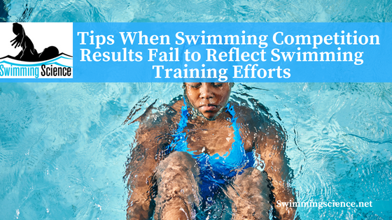 6 Tips When Swimming Competition Results Fail to Reflect Swimming Training Efforts