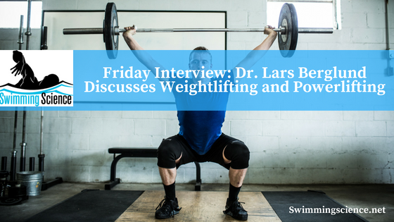 Friday Interview: Dr. Lars Berglund Discusses Weightlifting and Powerlifting