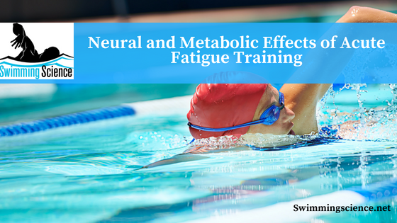 Neural and Metabolic Effects of Acute Fatigue Training