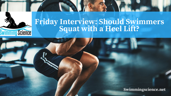 Friday Interview: Should Swimmers Squat with a Heel Lift?