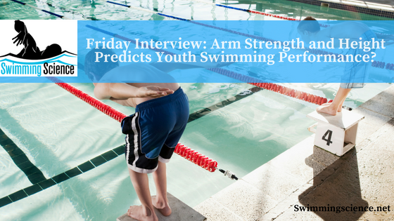 Friday Interview: Arm Strength and Height Predicts Youth Swimming Performance?