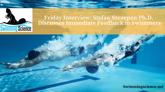 Friday Interview: Stefan Szczepan Ph.D. Discusses Immediate Feedback in Swimmers
