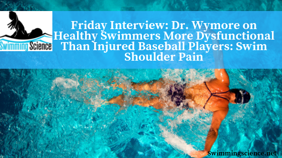 Friday Interview: Dr. Wymore on Healthy Swimmers More Dysfunctional Than Injured Baseball Players: Swim Shoulder Pain