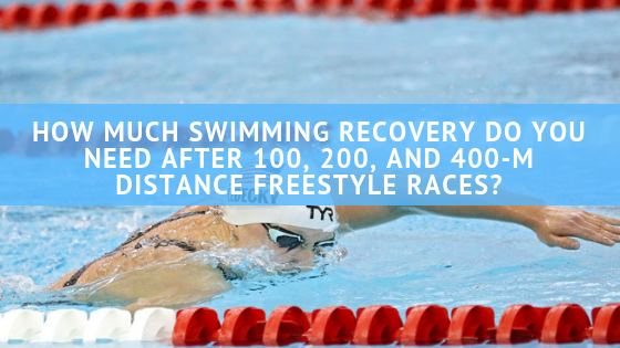 How Much Swimming Recovery Do you Need After 100, 200, and 400-m Distance Freestyle Races?