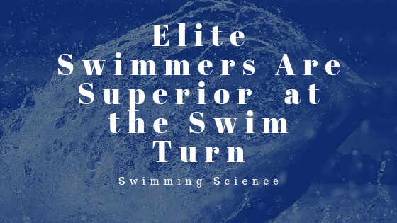 Elite Swimmers Are Superior at the Swim Turn