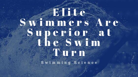 Elite Swimmers Are Superior at the Swim Turn