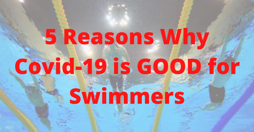 5 Reasons Why the Covid-19 Break is GOOD for Swimmers